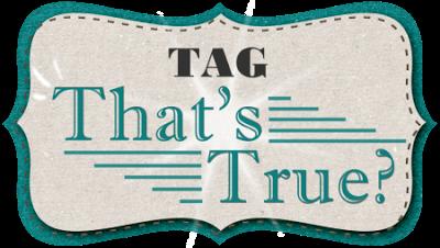 TAG: That's True?